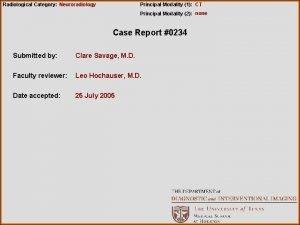 Radiological Category Neuroradiology Principal Modality 1 CT Principal