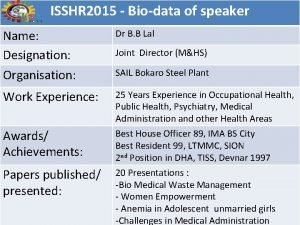 ISSHR 2015 Biodata of speaker Name Designation Organisation