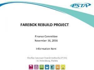 FAREBOX REBUILD PROJECT Finance Committee November 16 2016