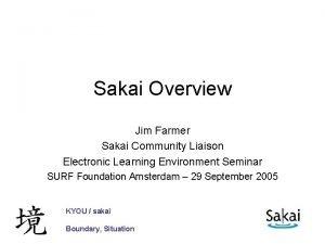 Sakai Overview Jim Farmer Sakai Community Liaison Electronic