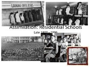 Assimilation Residential Schools Late 1800 1996 Residential Schools