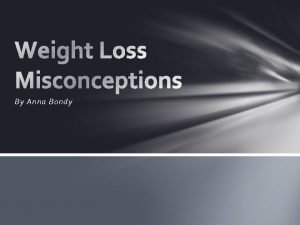 By Anna Bondy Weight Loss Myths Misconceptions MYTH