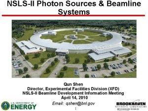 NSLSII Photon Sources Beamline Systems Qun Shen Director
