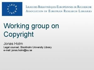 Working group on Copyright Jonas Holm Legal counsel
