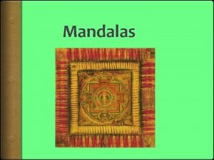 Mandalas Learning Goal To apply our knowledge of