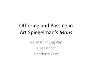 Othering and Passing in Art Spiegelmans Maus Norman