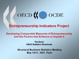 Entrepreneurship Indicators Project Developing Comparable Measures of Entrepreneurship