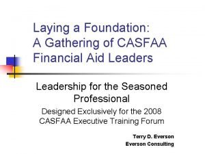 Laying a Foundation A Gathering of CASFAA Financial