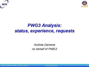 PWG 3 Analysis status experience requests Andrea Dainese