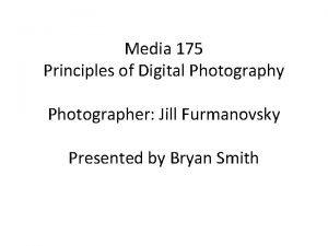 Media 175 Principles of Digital Photography Photographer Jill