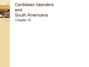 Caribbean Islanders and South Americans Chapter 10 Caribbean