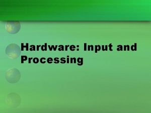 Hardware Input and Processing Input and Processing Technology