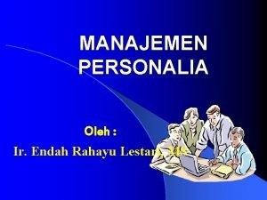 MANAJEMEN PERSONALIA Oleh Ir Endah Rahayu Lestari MS