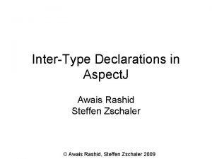 InterType Declarations in Aspect J Awais Rashid Steffen