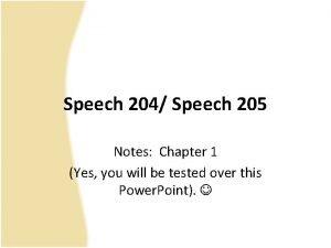 Speech 204 Speech 205 Notes Chapter 1 Yes