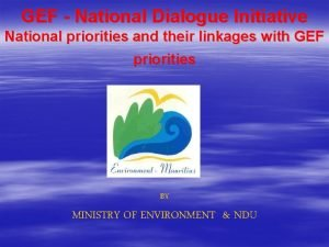 GEF National Dialogue Initiative National priorities and their
