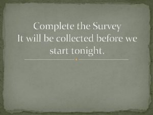 Complete the Survey It will be collected before