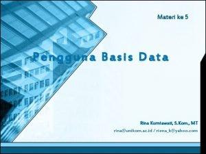 Materi ke 5 Pengguna Basis Data Rina Kurniawati