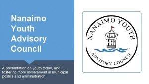 Nanaimo Youth Advisory Council A presentation on youth