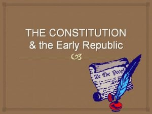THE CONSTITUTION the Early Republic May 25 1787