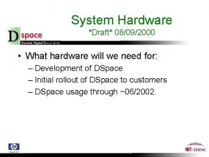 System Hardware Draft 08092000 What hardware will we
