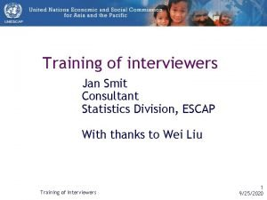 Training of interviewers Jan Smit Consultant Statistics Division