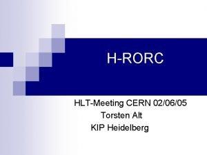 HRORC HLTMeeting CERN 020605 Torsten Alt KIP Heidelberg