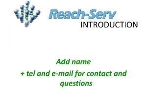 INTRODUCTION Add name tel and email for contact