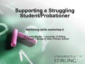 Supporting a Struggling StudentProbationer Mentoring skills workshop 4