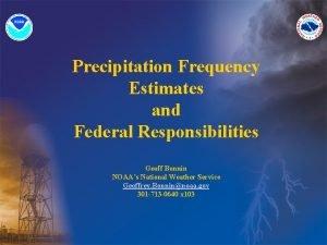 Precipitation Frequency Estimates and Federal Responsibilities Geoff Bonnin