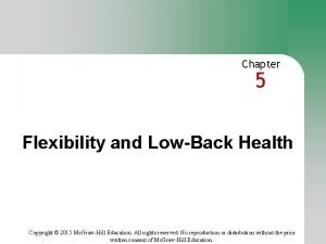 Chapter 5 Flexibility and LowBack Health Copyright 2015