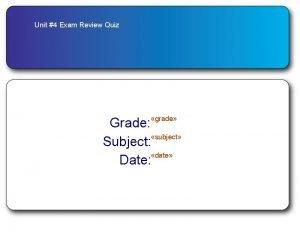 Unit 4 Exam Review Quiz grade Grade subject