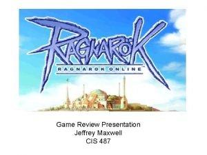 Game Review Presentation Jeffrey Maxwell CIS 487 Basic