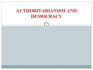 AUTHORITARIANISM AND DEMOCRACY READINGS MLA chs 4 13