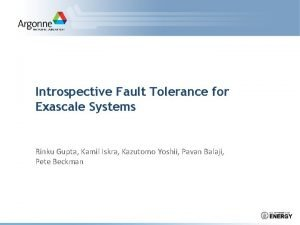 Introspective Fault Tolerance for Exascale Systems Rinku Gupta