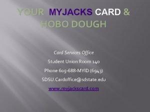 YOUR MYJACKS CARD HOBO DOUGH Card Services Office