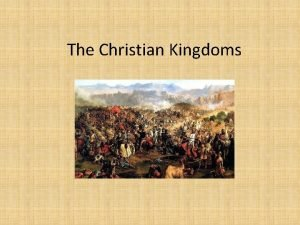The Christian Kingdoms EXPANSION OF THE CHRISTIAN KINGDOMS