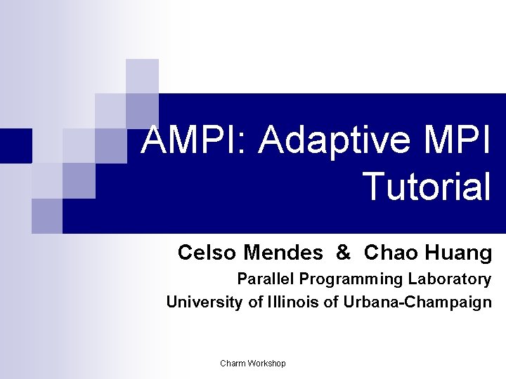 AMPI Adaptive MPI Tutorial Celso Mendes Chao Huang