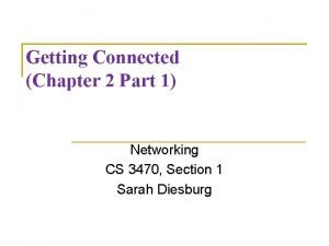 Getting Connected Chapter 2 Part 1 Networking CS