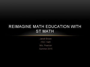 REIMAGINE MATH EDUCATION WITH ST MATH Janell Brown