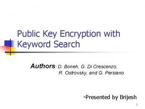 Public Key Encryption with Keyword Search Authors D