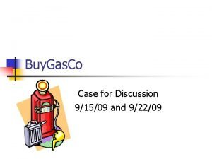 Buy Gas Co Case for Discussion 91509 and