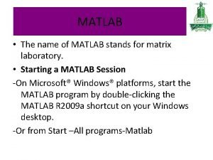 MATLAB The name of MATLAB stands for matrix
