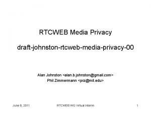 RTCWEB Media Privacy draftjohnstonrtcwebmediaprivacy00 Alan Johnston alan b