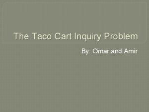 The Taco Cart Inquiry Problem By Omar and