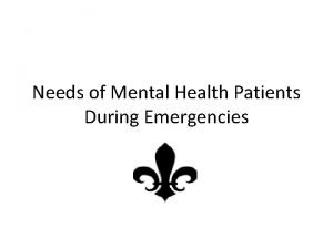 Needs of Mental Health Patients During Emergencies During