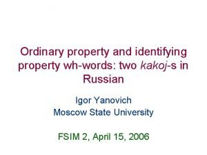 Ordinary property and identifying property whwords two kakojs