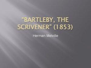 BARTLEBY THE SCRIVENER 1853 Herman Melville Doubles In