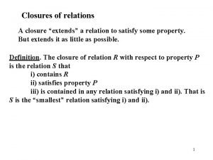 Closures of relations A closure extends a relation