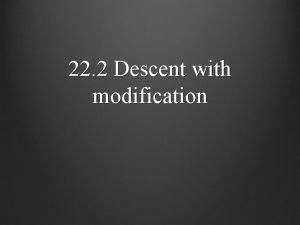 22 2 Descent with modification Evolution through natural